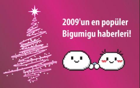 2009'un en popüler Bigumigu haberleri!