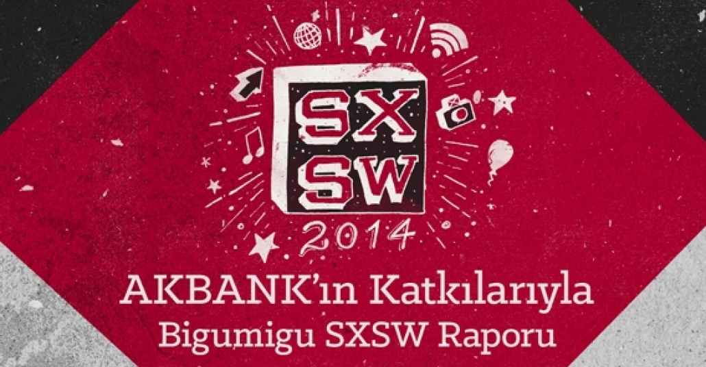 Akbank ile SXSW 2014 Özeti