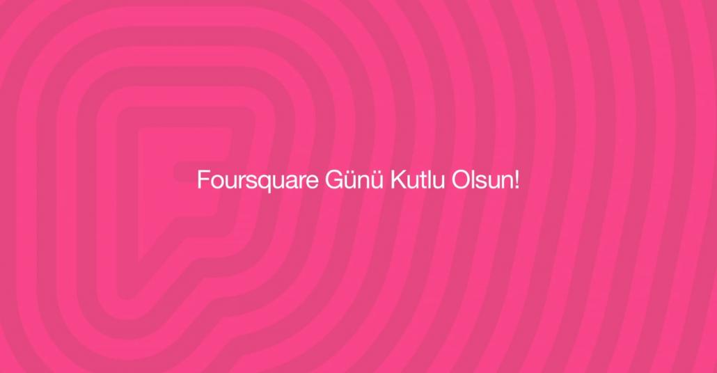 Foursquare Gününe Özel Türkiye Kullanıcı Verisi [İnfografik]