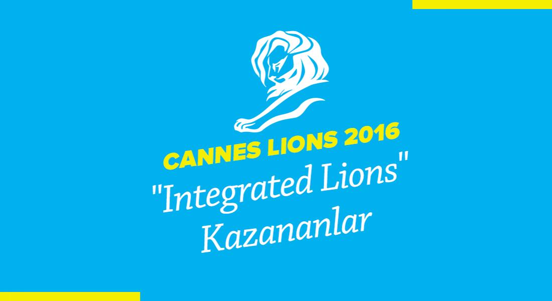 Integrated Lions Kategorisinde Ödül Kazanan İşler [Cannes Lions 2016]