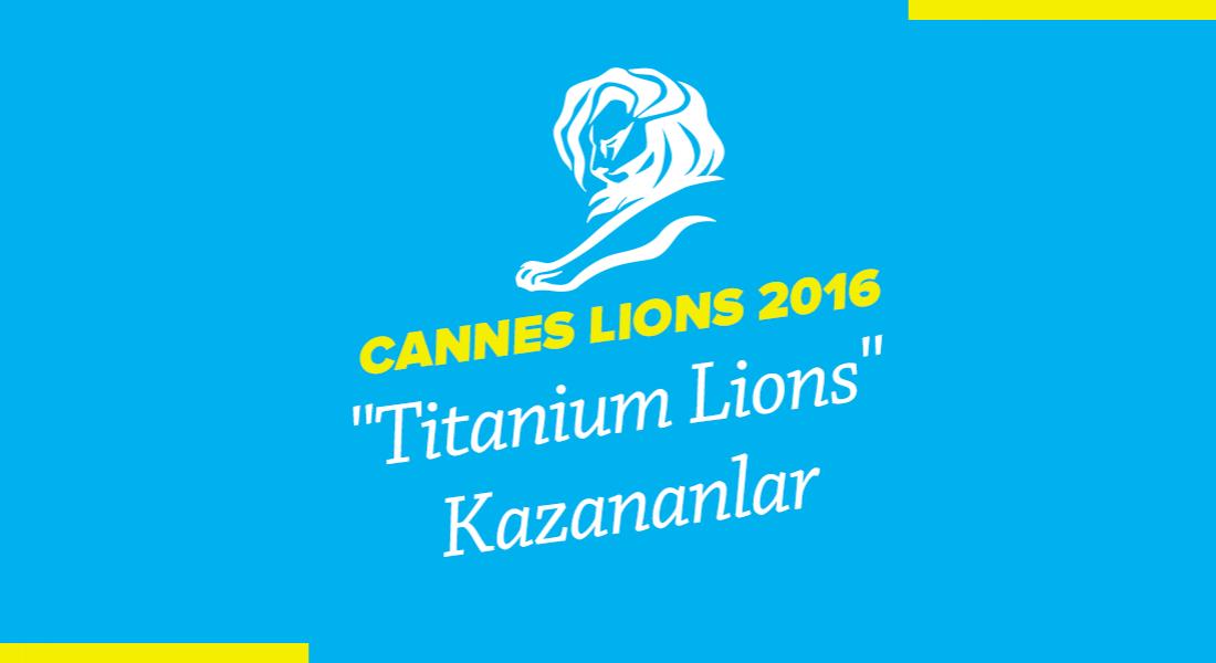 Titanium Lions Kategorisinde Ödül Kazanan İşler [Cannes Lions 2016]