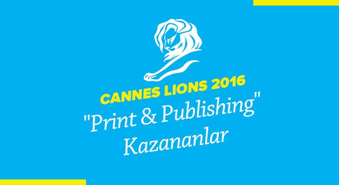 Print & Publishing Kategorisinde Ödül Kazanan İşler [Cannes Lions 2016]