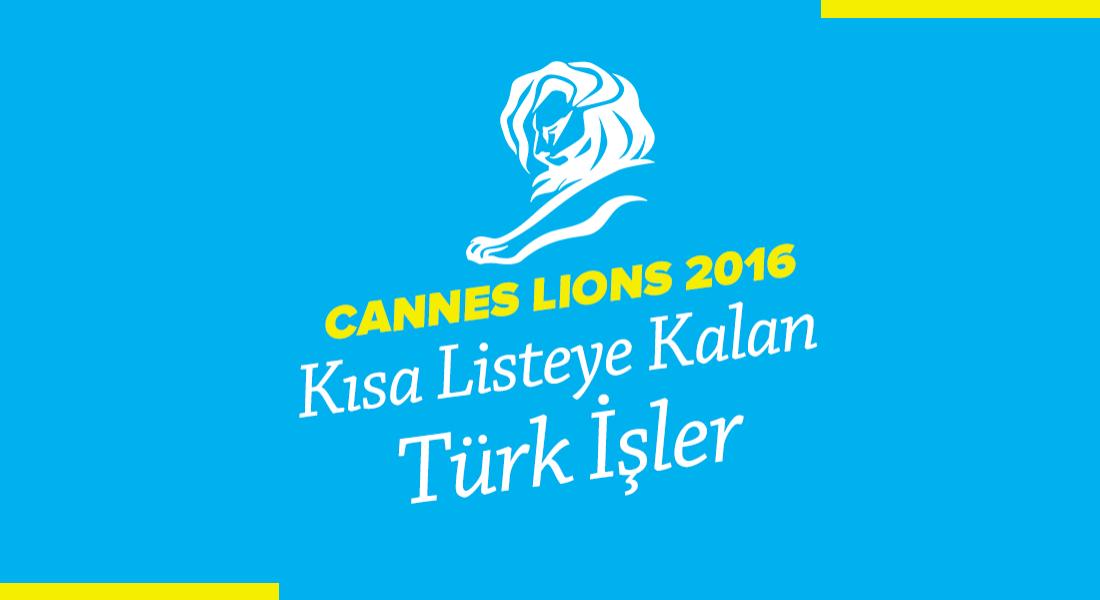 Cannes Lions 2016  Kısa Listeye Kalan Türk İşler