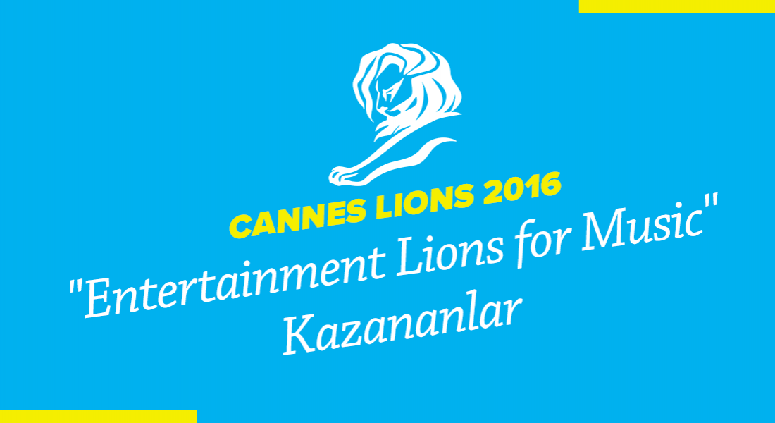 Entertainment Lions for Music Kategorisinde Ödül Kazanan İşler [Cannes Lions 2016]
