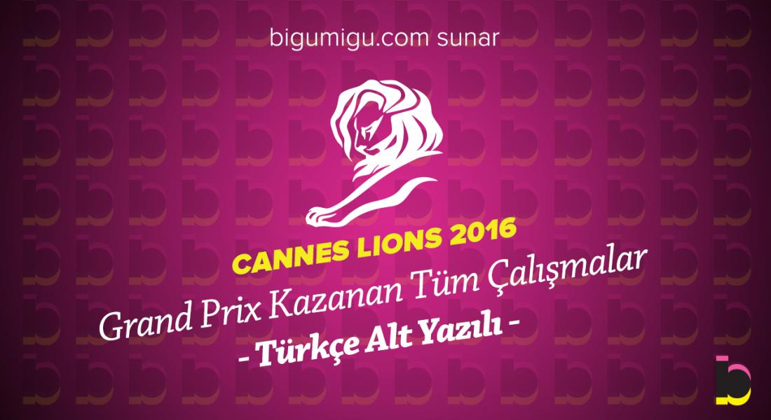 Bigumigu Sunar: Cannes Lions 2016'nın Tüm Grand Prix Kazanan İşleri Türkçe Altyazılı