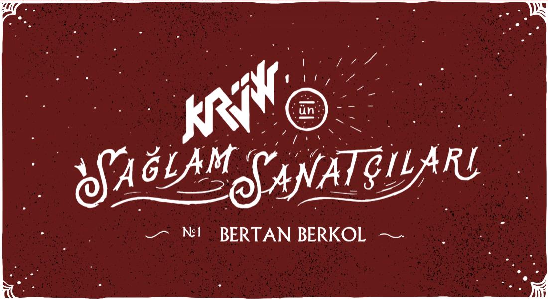 Krüw'ün Sağlam Sanatçıları: Bertan Berkol