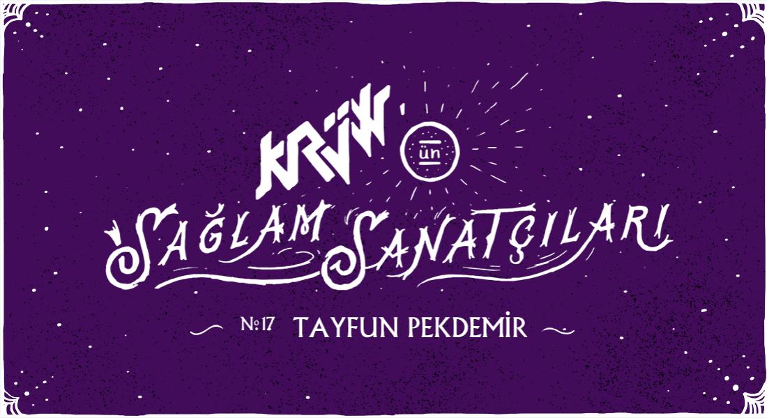 Krüw'ün Sağlam Sanatçıları: Tayfun Pekdemir