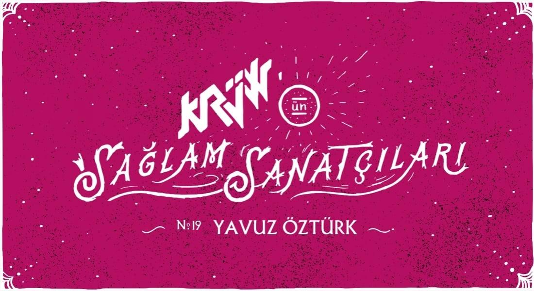 Krüw'ün Sağlam Sanatçıları: Yavuz Öztürk