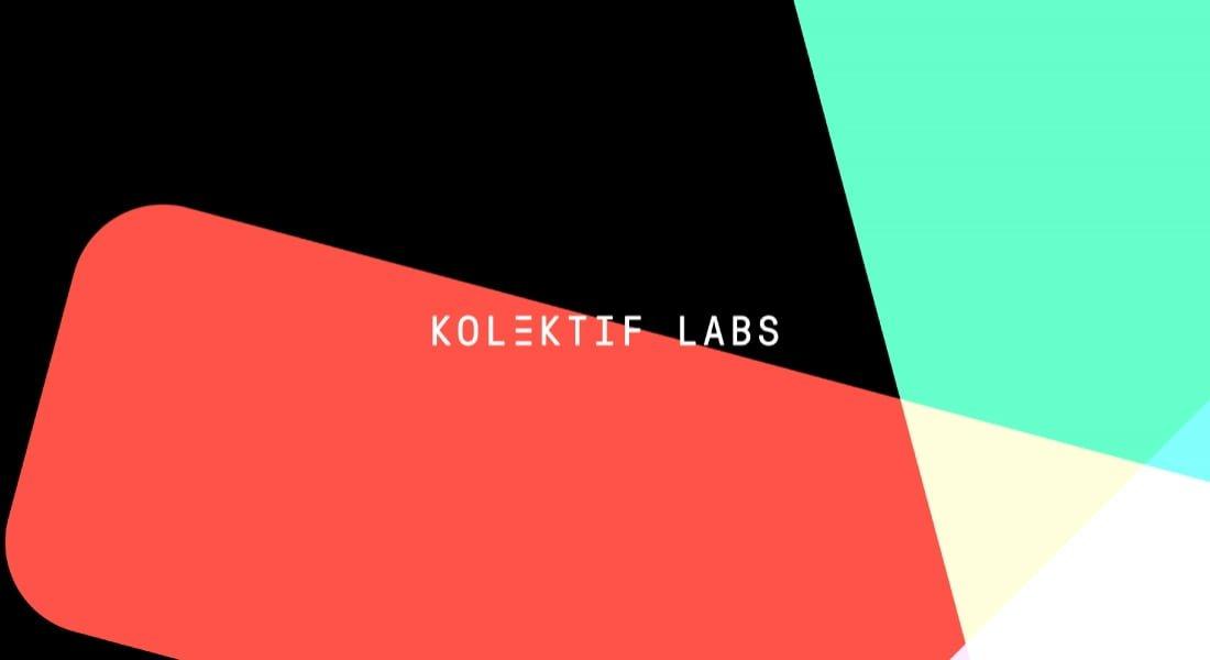 Kolektifli Komşularımız: Kolektif Labs