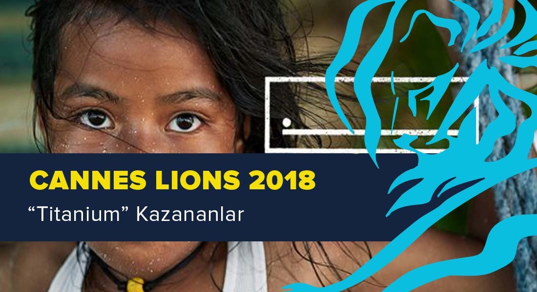 Titanium Kategorisinde Ödül Kazanan İşler [Cannes Lions 2018]