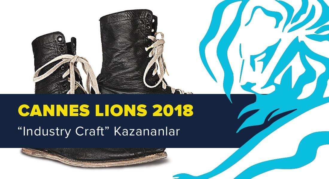 Industry Craft Kategorisinde Ödül Kazanan İşler [Cannes Lions 2018]