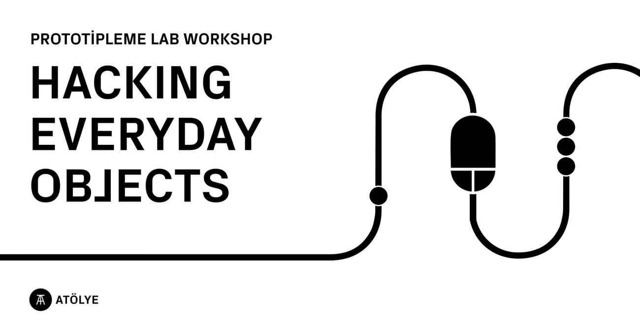 Hacking Everyday Objects Eğitimi ATÖLYE'de 8 Ocak'ta Başlıyor