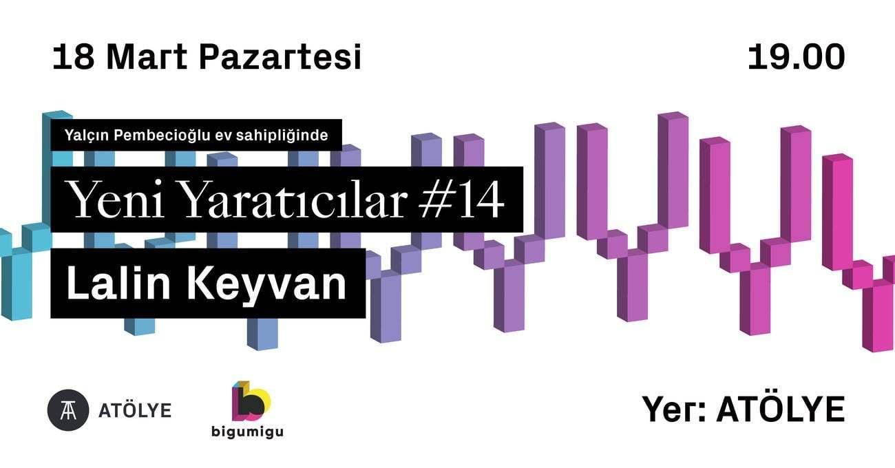 Yeni Yaratıcılar #14: Lalin Keyvan