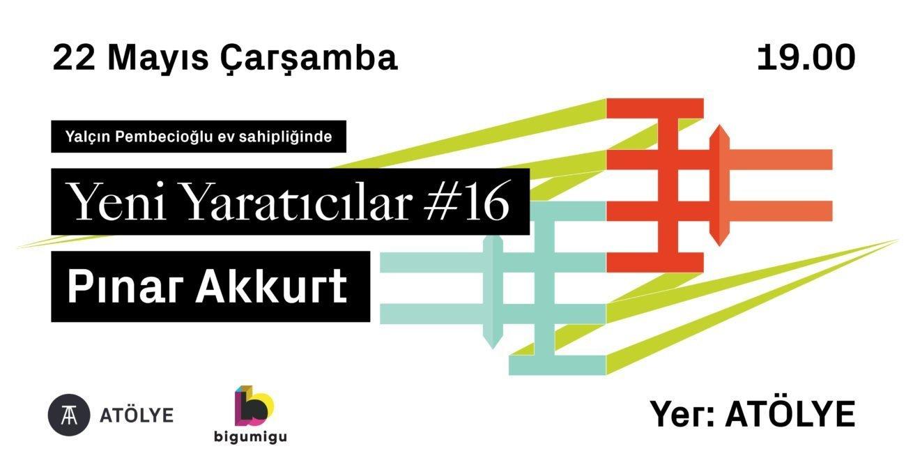 Yeni Yaratıcılar #16: Pınar Akkurt
