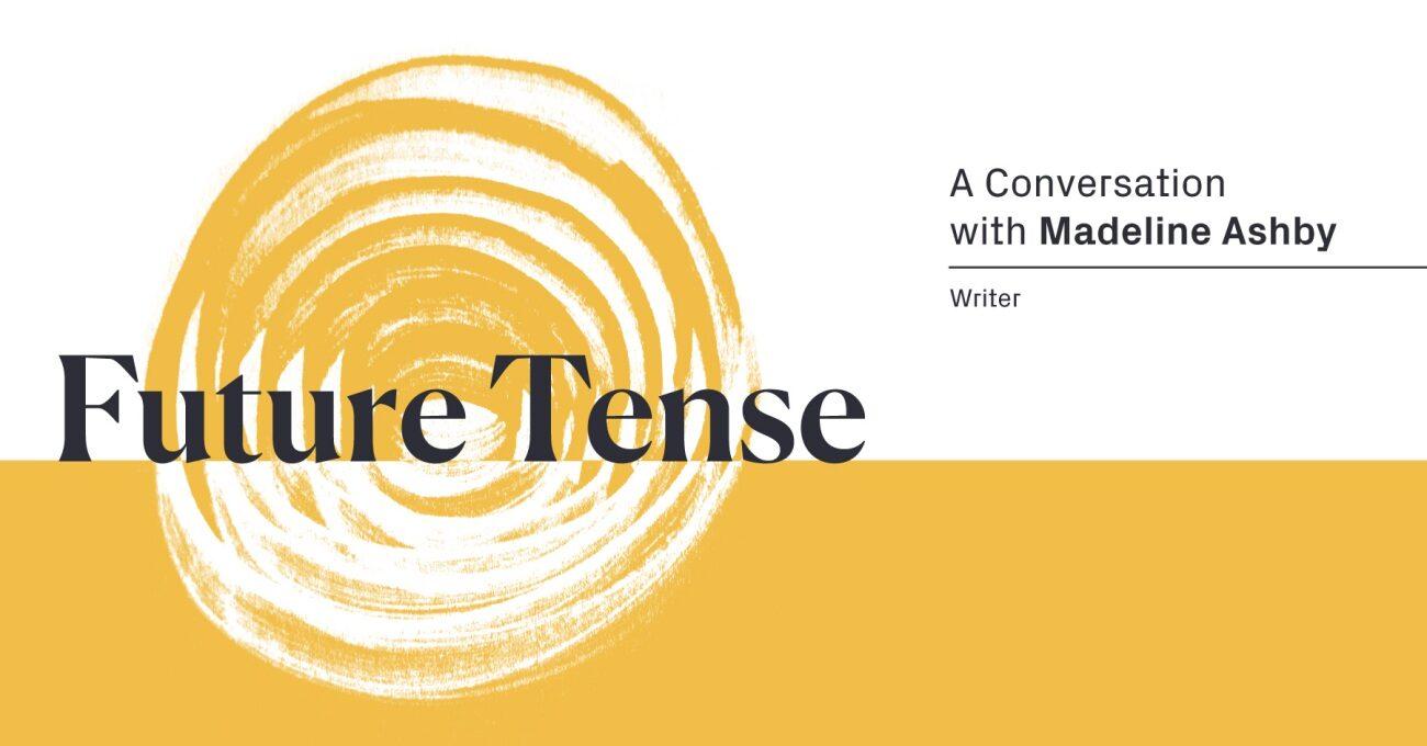 Gelecek Zaman: Madeline Ashby ile Söyleyişi