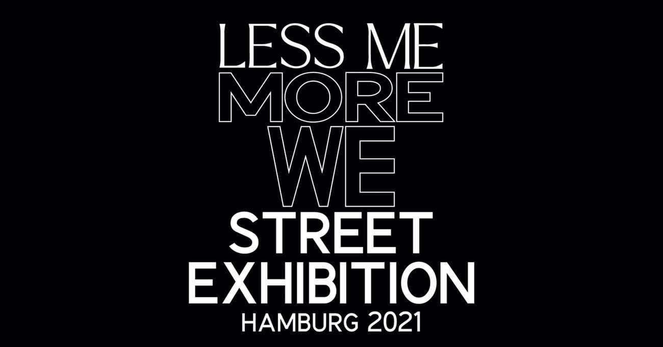 Hamburg Sokaklarında Bir Sergi: Less me. More we.